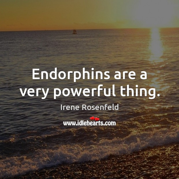 Endorphins are a very powerful thing. Image