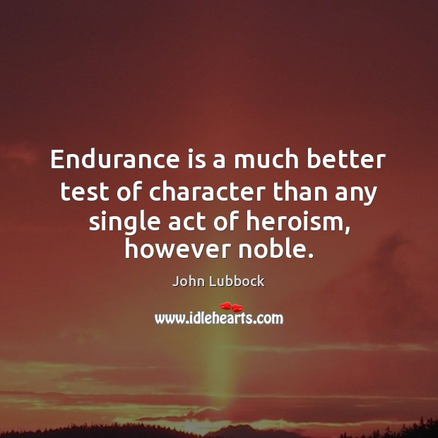 Image, Endurance is a much better test of character than any single act