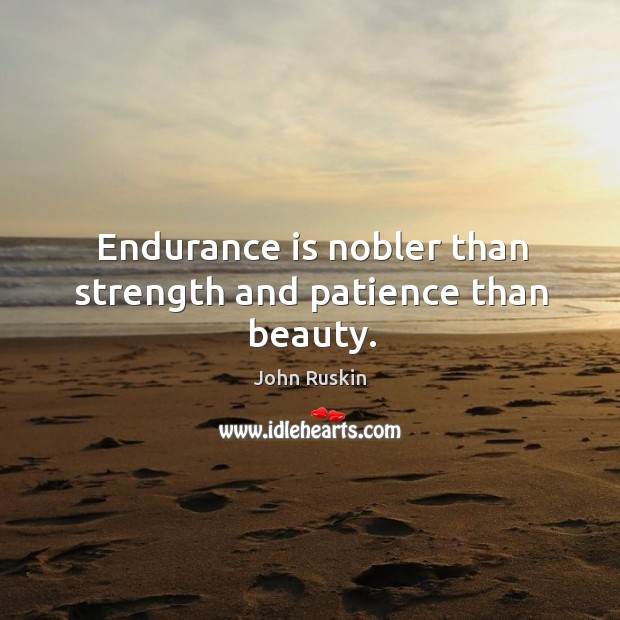 Image, Endurance is nobler than strength and patience than beauty.