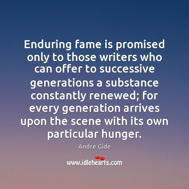 Enduring fame is promised only to those writers who can offer to Andre Gide Picture Quote