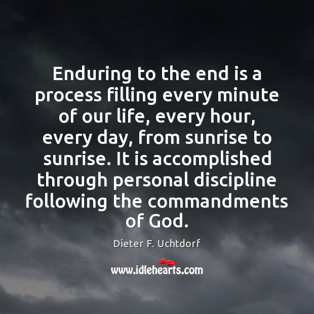 Enduring to the end is a process filling every minute of our Dieter F. Uchtdorf Picture Quote
