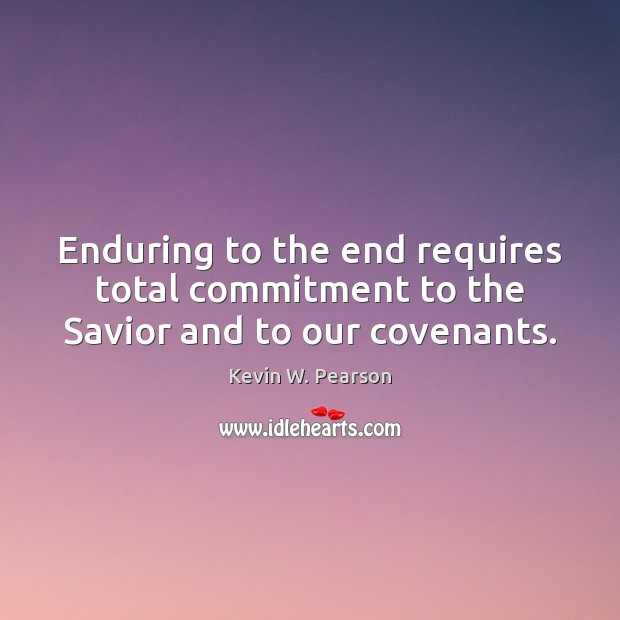 Enduring to the end requires total commitment to the Savior and to our covenants. Image