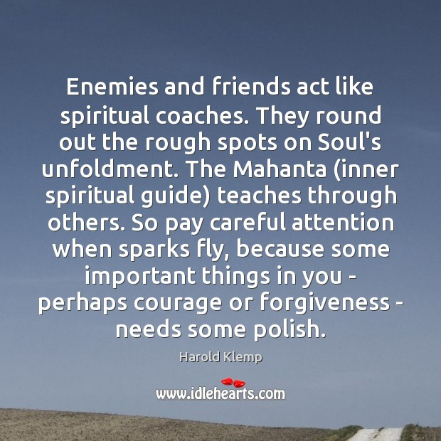 Image, Enemies and friends act like spiritual coaches. They round out the rough