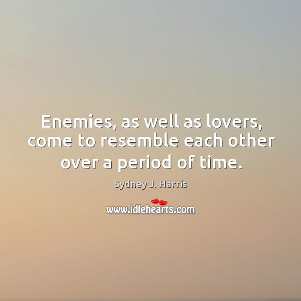 Enemies, as well as lovers, come to resemble each other over a period of time. Image