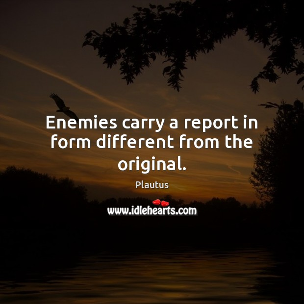 Enemies carry a report in form different from the original. Plautus Picture Quote