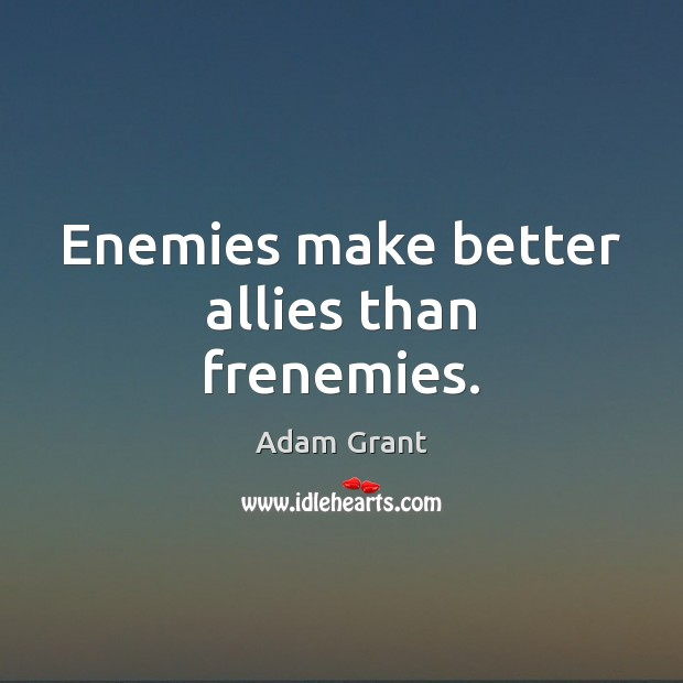 Image, Enemies make better allies than frenemies.
