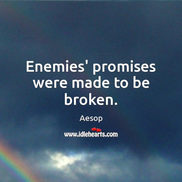 Enemies' promises were made to be broken. Image