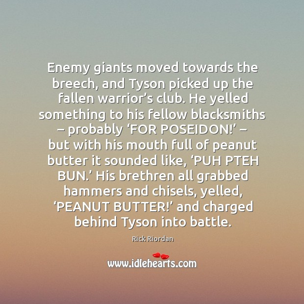 Enemy giants moved towards the breech, and Tyson picked up the fallen Rick Riordan Picture Quote