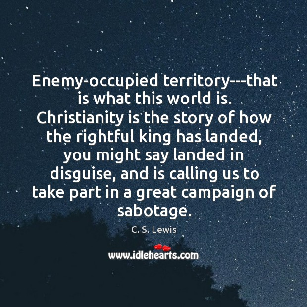 Enemy-occupied territory—that is what this world is. Christianity is the story of Image
