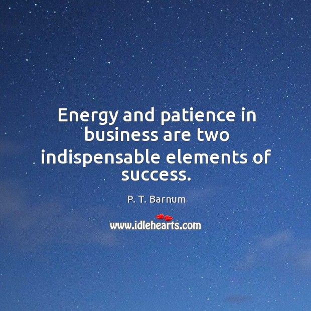 Image, Energy and patience in business are two indispensable elements of success.