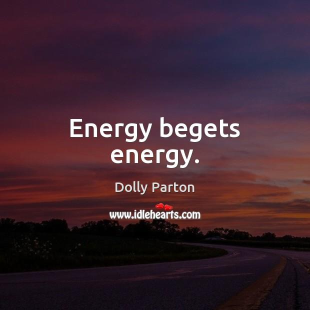Energy begets energy. Image