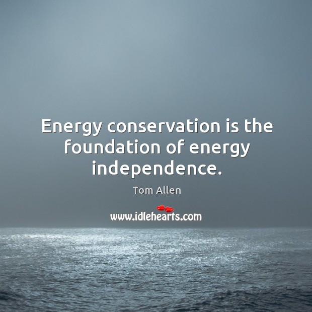 Energy conservation is the foundation of energy independence. Image