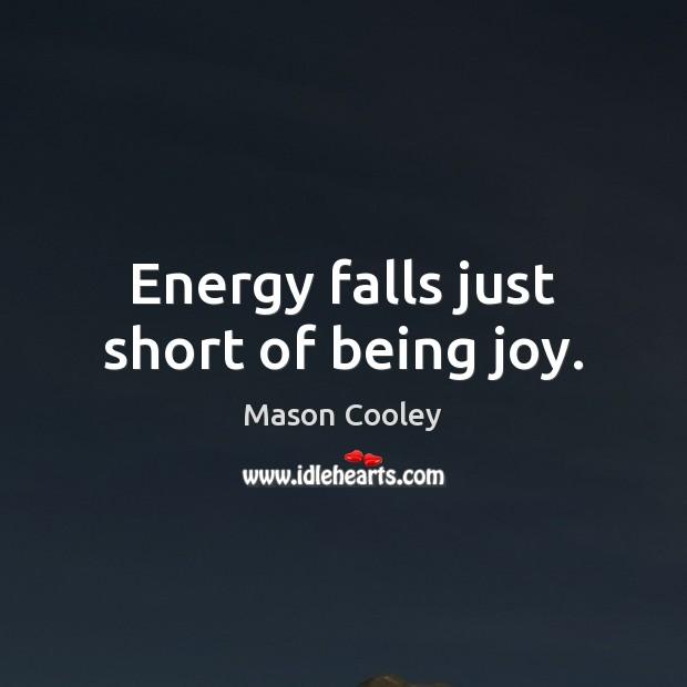 Energy falls just short of being joy. Image