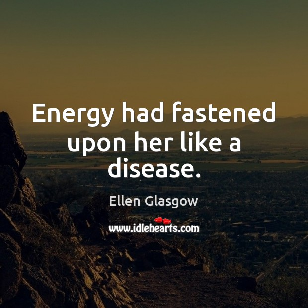 Image, Energy had fastened upon her like a disease.