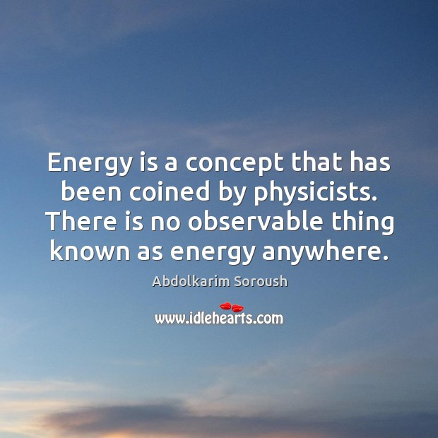 Energy is a concept that has been coined by physicists. There is Abdolkarim Soroush Picture Quote