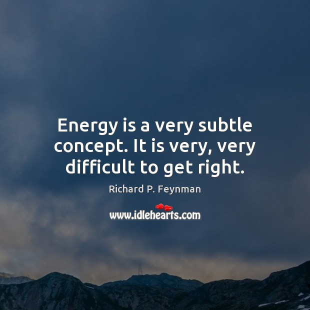 Energy is a very subtle concept. It is very, very difficult to get right. Image