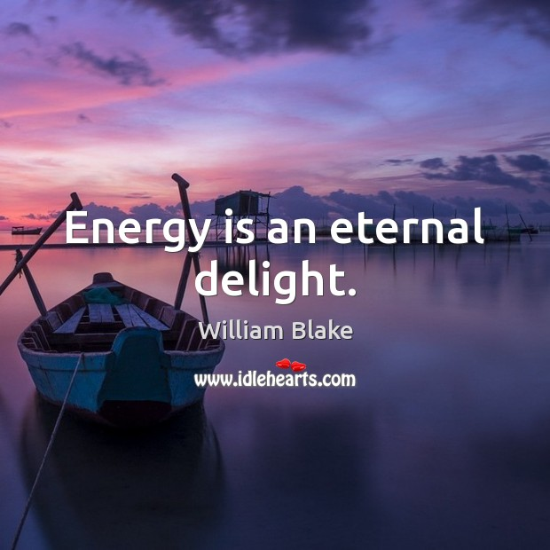 Energy is an eternal delight. William Blake Picture Quote