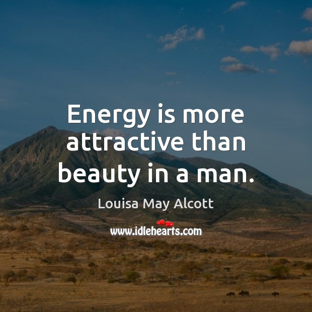 Image, Energy is more attractive than beauty in a man.
