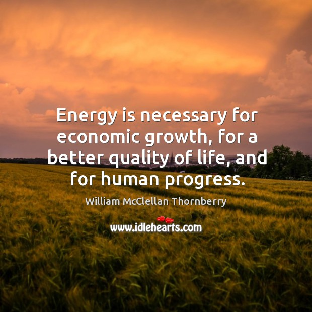 Energy is necessary for economic growth, for a better quality of life, and for human progress. Image