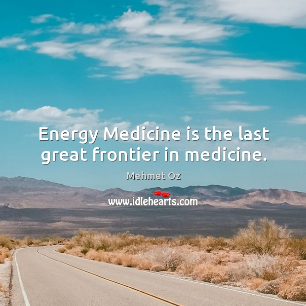 Energy Medicine is the last great frontier in medicine. Image