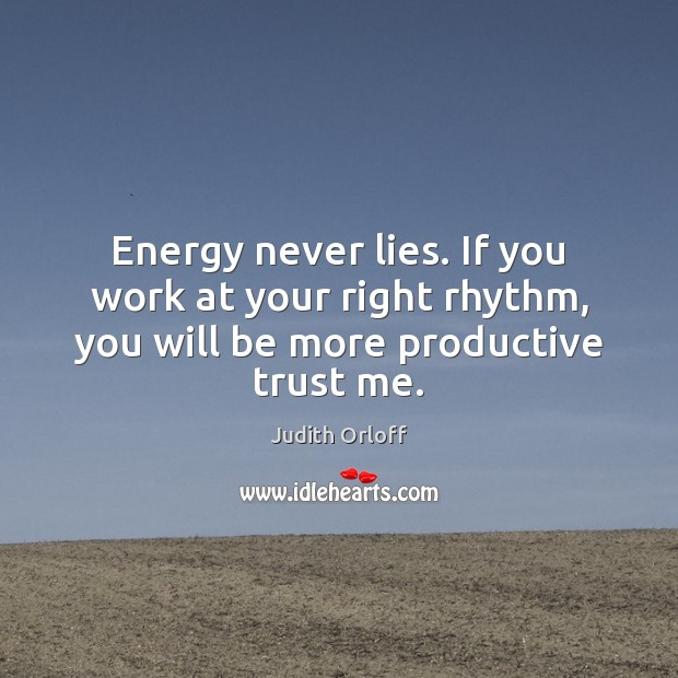 Energy never lies. If you work at your right rhythm, you will be more productive trust me. Image