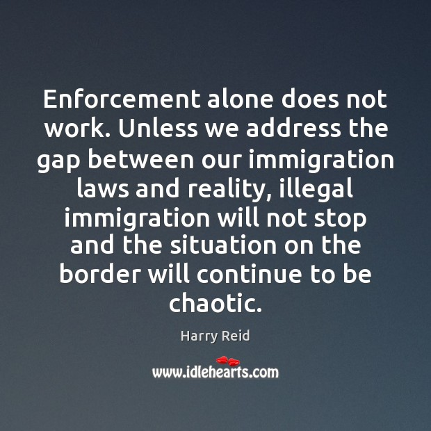 Enforcement alone does not work. Unless we address the gap between our Image