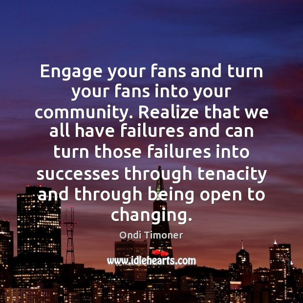 Engage your fans and turn your fans into your community. Realize that Image