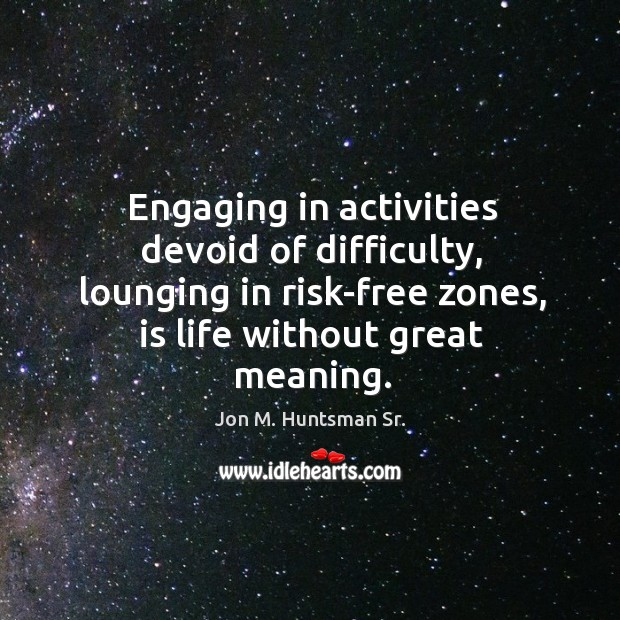 Engaging in activities devoid of difficulty, lounging in risk-free zones, is life Image