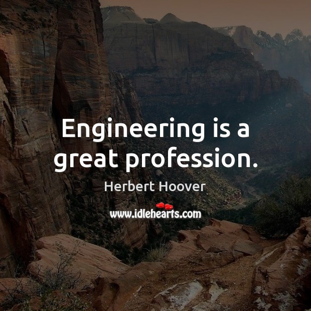 Engineering is a great profession. Herbert Hoover Picture Quote