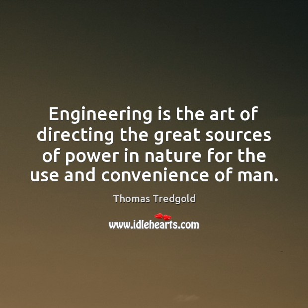 Image, Engineering is the art of directing the great sources of power in
