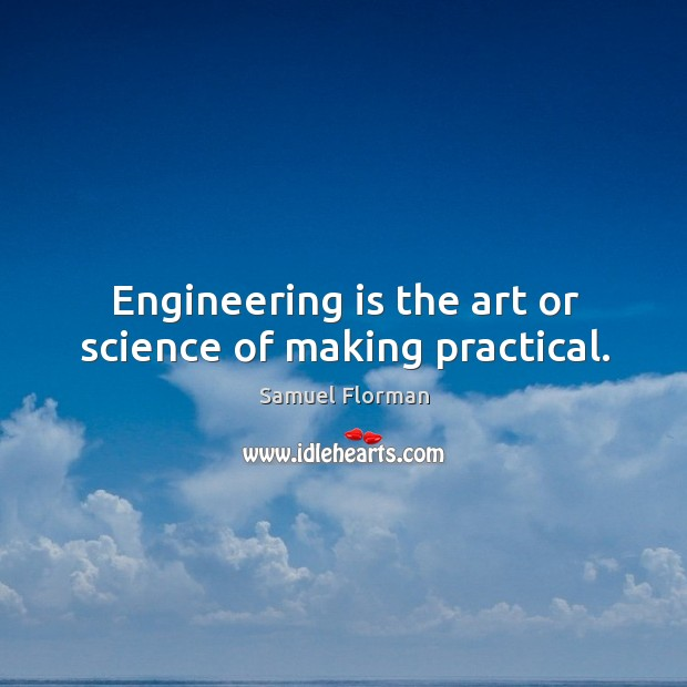 Engineering is the art or science of making practical. Image