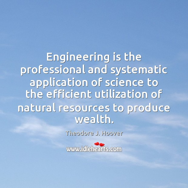 Image, Engineering is the professional and systematic application of science to the efficient