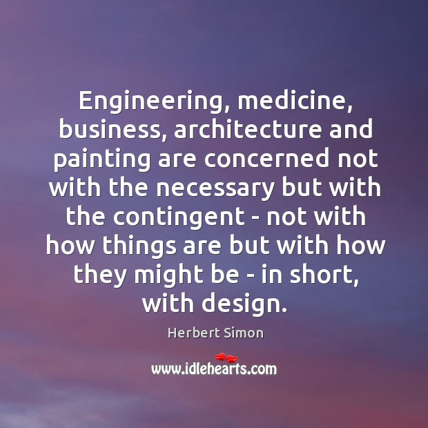 Engineering, medicine, business, architecture and painting are concerned not with the necessary Image