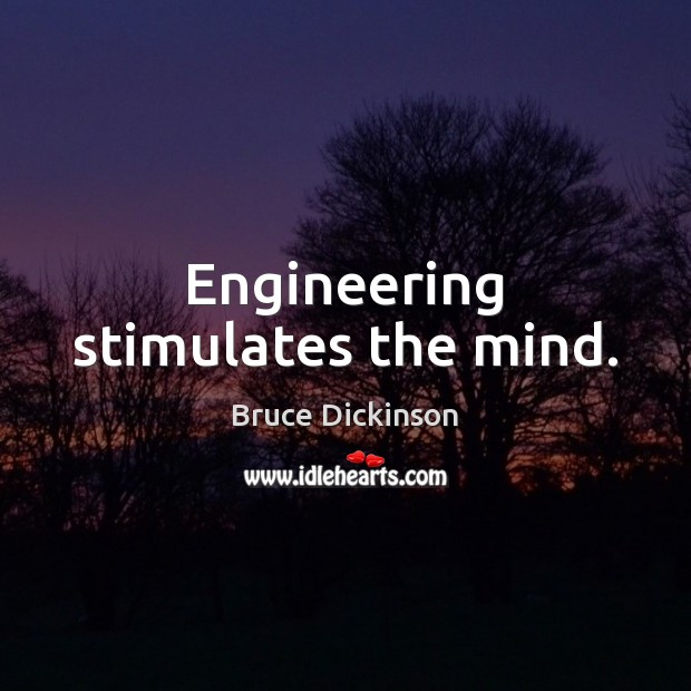 Engineering stimulates the mind. Bruce Dickinson Picture Quote