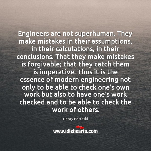 Engineers are not superhuman. They make mistakes in their assumptions, in their Image