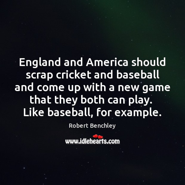 Image, England and America should scrap cricket and baseball and come up with