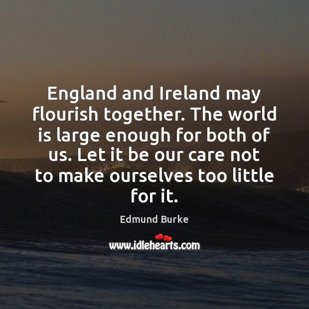 Image, England and Ireland may flourish together. The world is large enough for