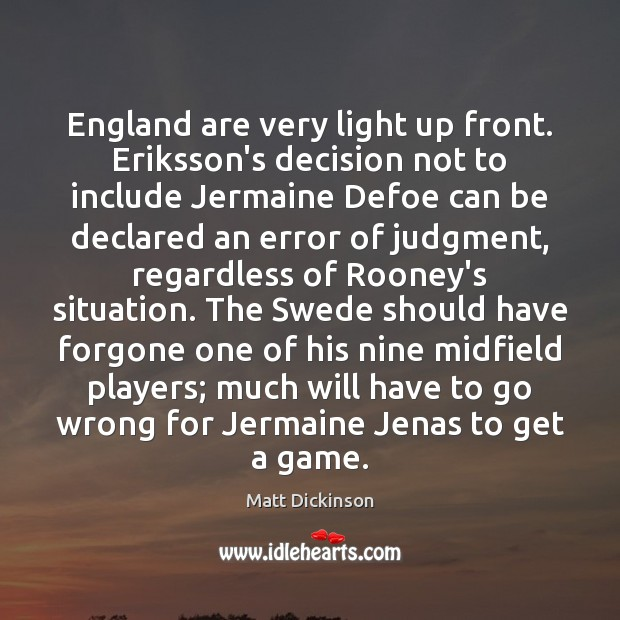 England are very light up front. Eriksson's decision not to include Jermaine Image
