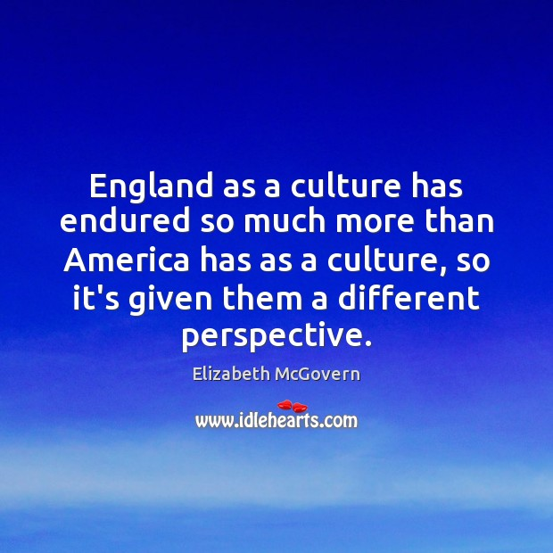 England as a culture has endured so much more than America has Image