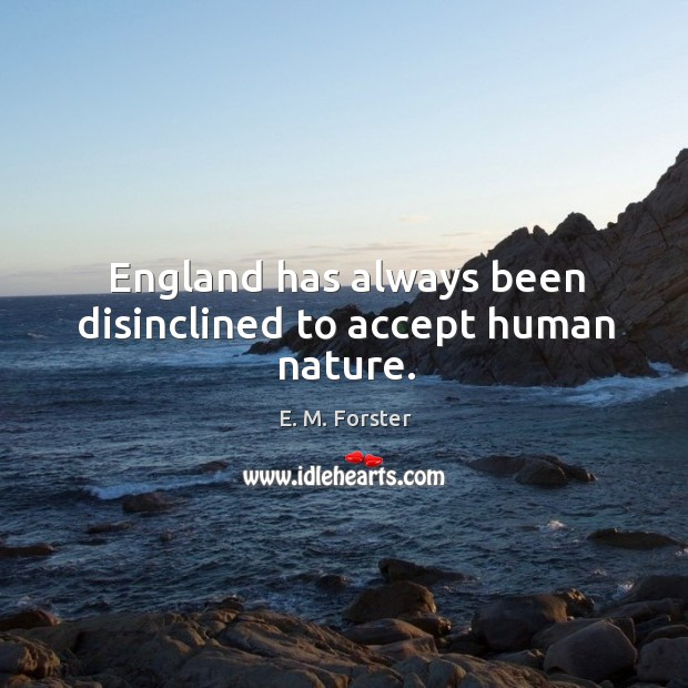 England has always been disinclined to accept human nature. Image
