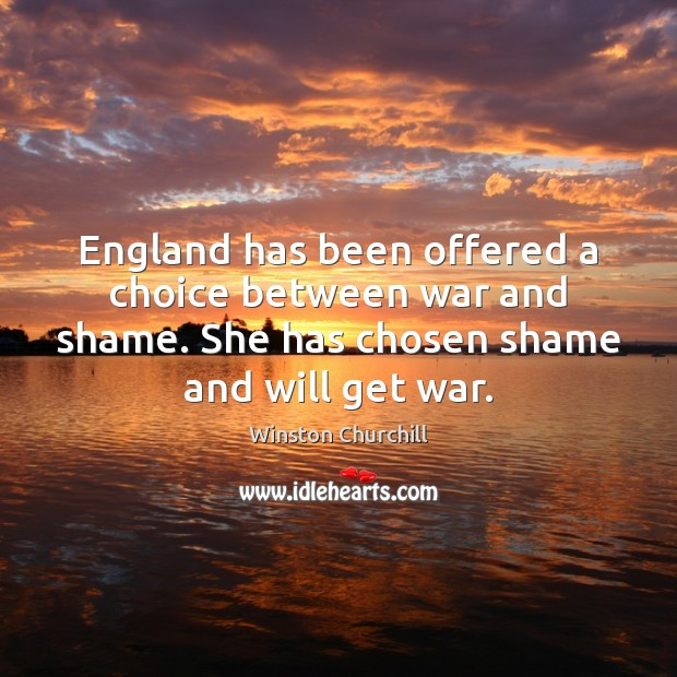 Image, England has been offered a choice between war and shame. She has