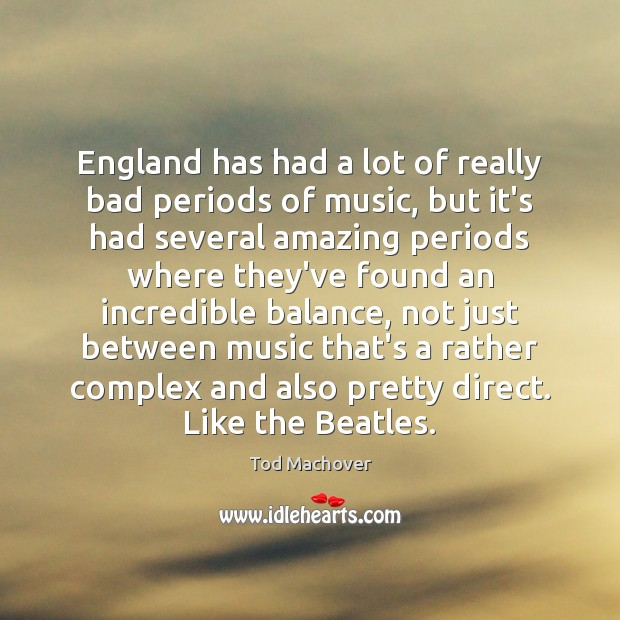 England has had a lot of really bad periods of music, but Tod Machover Picture Quote