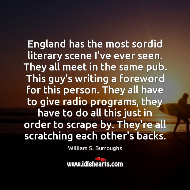 Image, England has the most sordid literary scene I've ever seen. They all