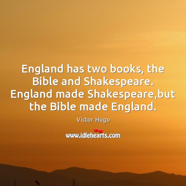 England has two books, the Bible and Shakespeare. England made Shakespeare,but Image