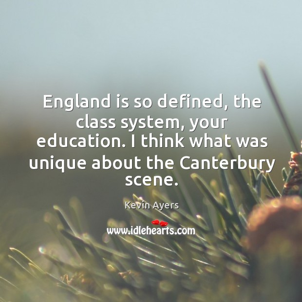 England is so defined, the class system, your education. I think what was unique about the canterbury scene. Image