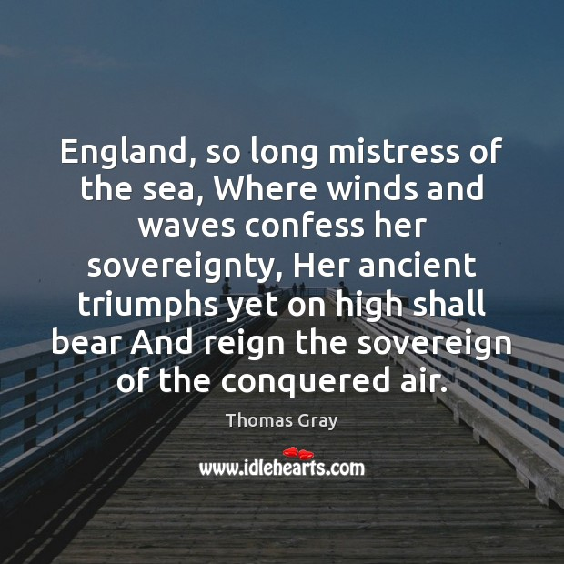 Image, England, so long mistress of the sea, Where winds and waves confess