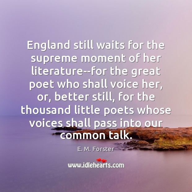 England still waits for the supreme moment of her literature–for the great E. M. Forster Picture Quote