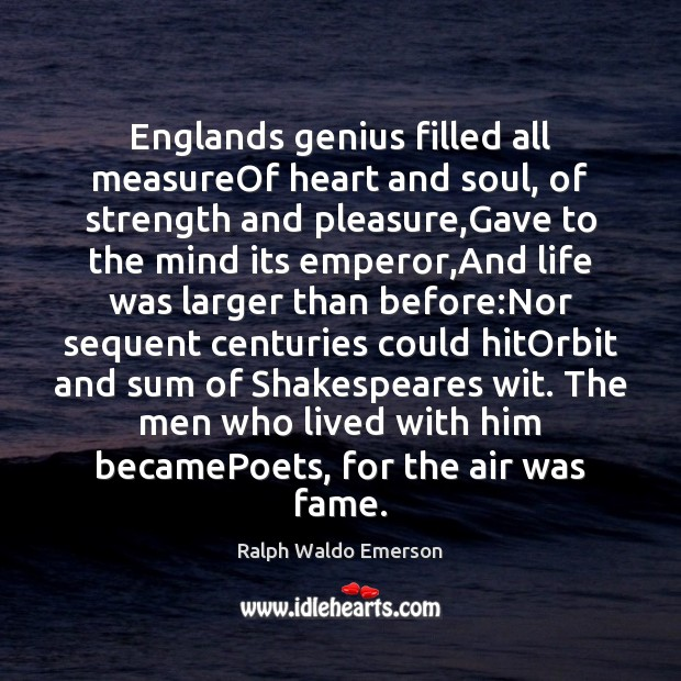 Image, Englands genius filled all measureOf heart and soul, of strength and pleasure,