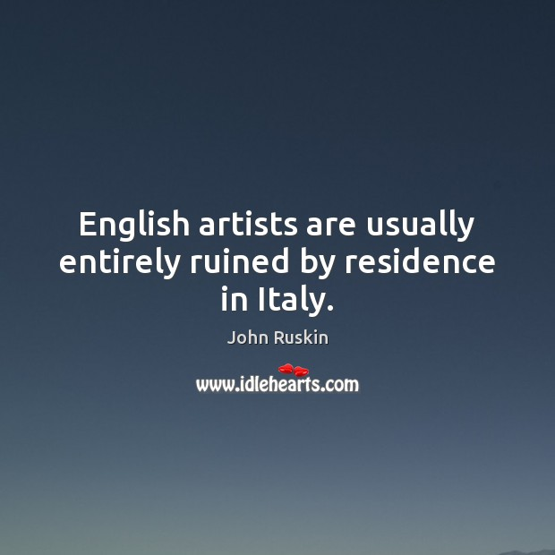 Image, English artists are usually entirely ruined by residence in Italy.