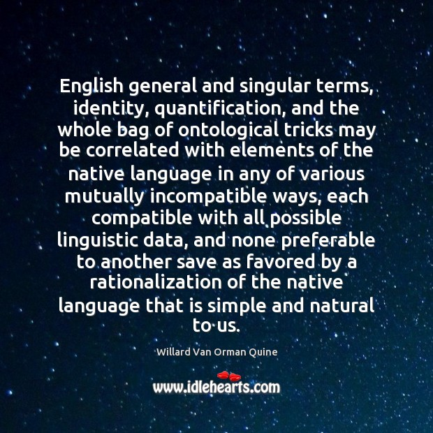 English general and singular terms, identity, quantification, and the whole bag of Willard Van Orman Quine Picture Quote